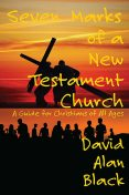 Seven Marks of a New Testament Church, David Black