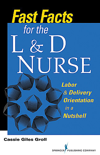 Fast Facts for the L & D Nurse, DNP, RN, CNM, Cassie Giles Groll