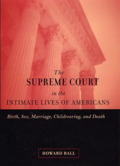 The Supreme Court in the Intimate Lives of Americans, Howard Ball