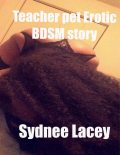 Teacher's Pet Erotic Bdsm Story, Sydnee Lacey