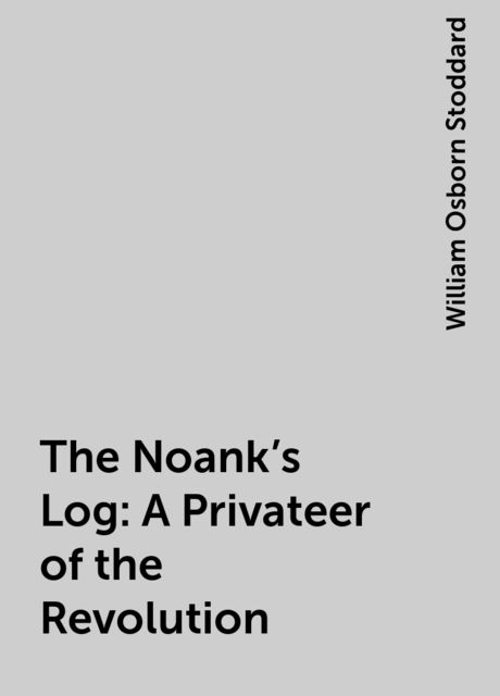 The Noank's Log: A Privateer of the Revolution, William Osborn Stoddard