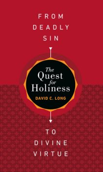 The Quest for Holiness—From Deadly Sin to Divine Virtue, David Long