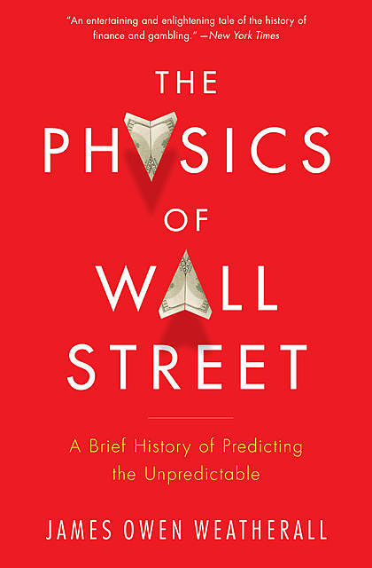 The Physics of Finance, James Owen Weatherall