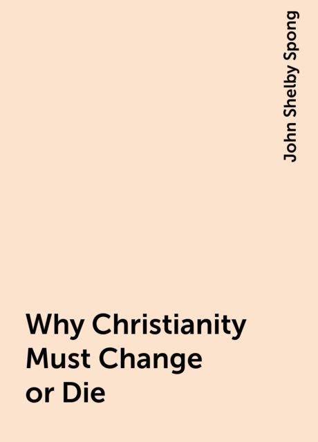 Why Christianity Must Change or Die, John Shelby Spong