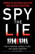Spy the Lie: How to Spot Deception the CIA Way, Philip Houston, Susan Carnicero, Mike Floyd