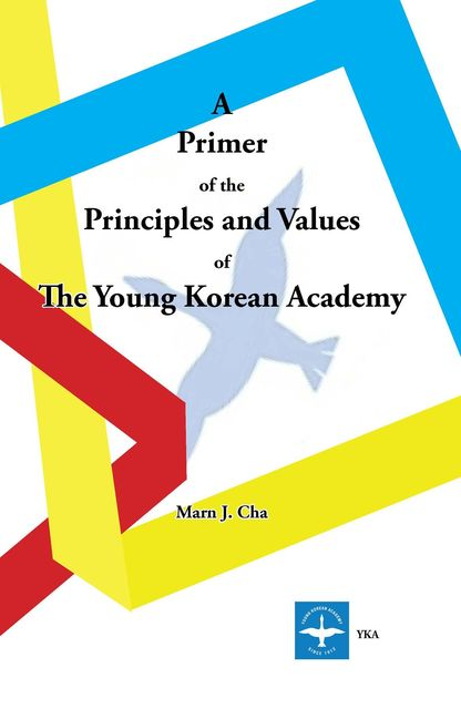 A Primer of the Principles and Values of The Young Korean Academy, Marn J. Cha
