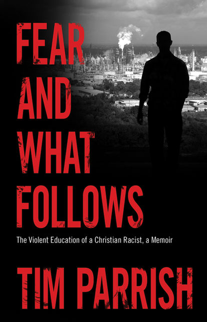 Fear and What Follows, Tim Parrish