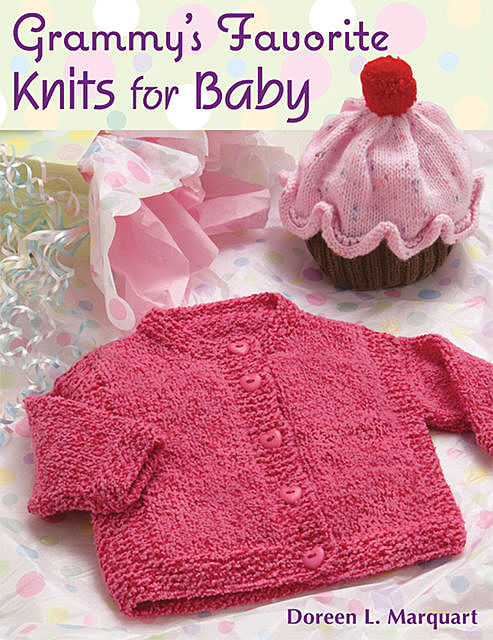 Grammy's Favorite Knits for Baby, Doreen L.Marquart