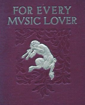 For Every Music Lover / A Series of Practical Essays on Music, Aubertine Woodward Moore