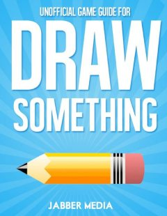 Unofficial Game Guide for Draw Something Gamers Guide, Jabber Media