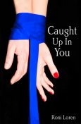 Caught Up In You (Loving on the Edge, Book 4), Roni Loren