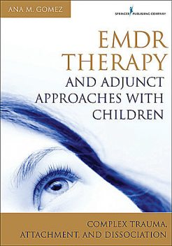 EMDR Therapy and Adjunct Approaches with Children, LPC, MC, Ana M. Gomez