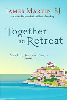 Together on Retreat, James Martin