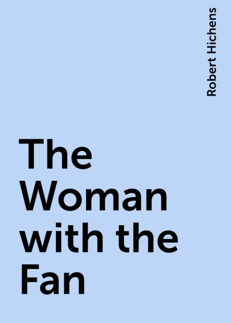 The Woman with the Fan, Robert Hichens