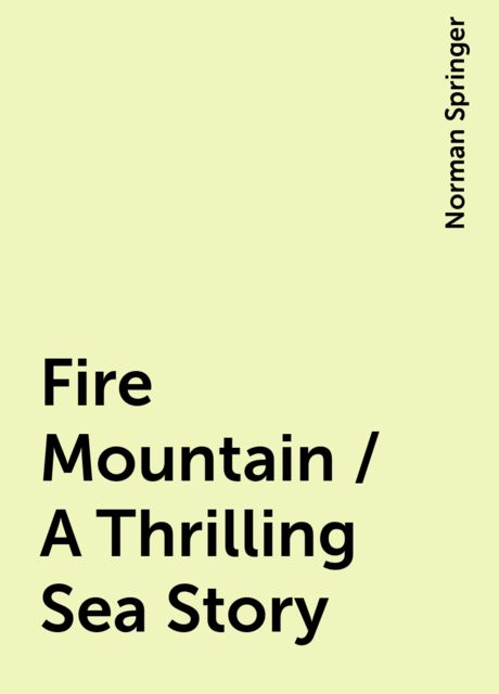 Fire Mountain / A Thrilling Sea Story, Norman Springer