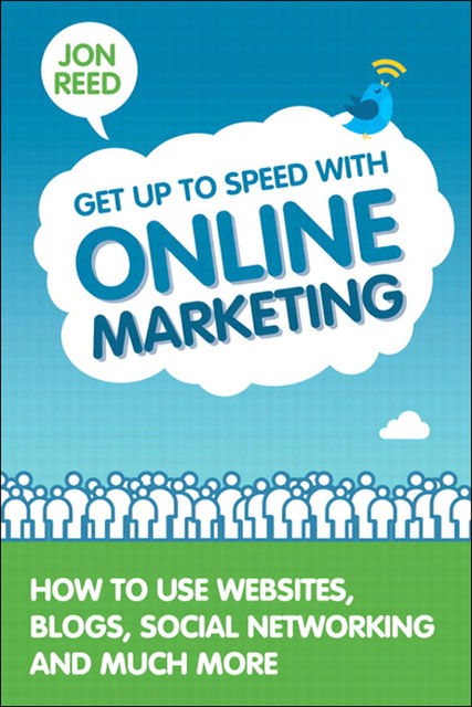 Get Up to Speed with Online Marketing: How to Use Websites, Blogs, Social Networking and Much More (Richard Stout's Library), Jon Reed