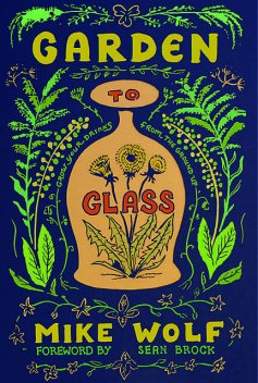 Garden to Glass, Mike Wolf