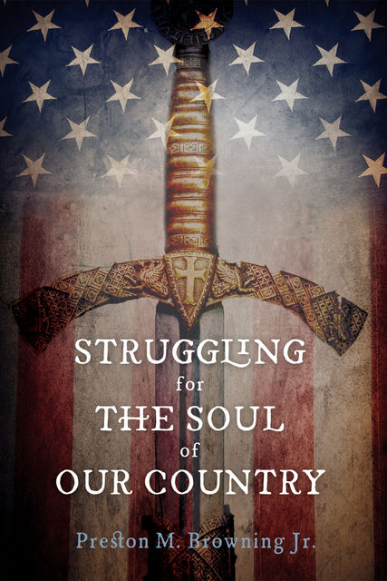 Struggling for the Soul of Our Country, Preston M. Browning