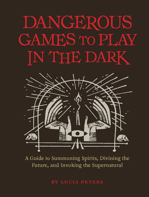 Dangerous Games to Play in the Dark, Lucia Peters