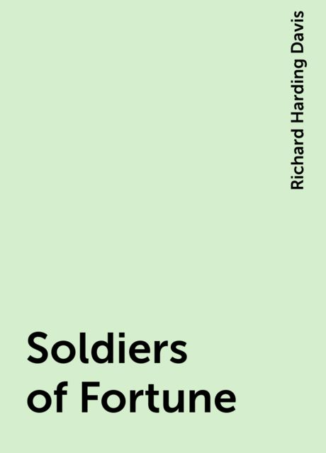 Soldiers of Fortune, Richard Harding Davis