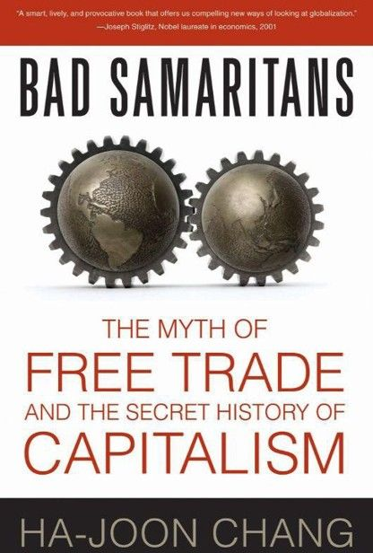 Bad Samaritans: The Myth of Free Trade and the Secret History of Capitalism, Ha-Joon Chang