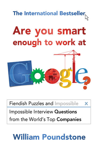Are You Smart Enough to Work at Google?, William Poundstone