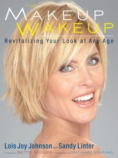 The Makeup Wakeup: Revitalizing Your Look at Any Age, Johnson, Bette Midler, Lois Joy, Sandy Linter