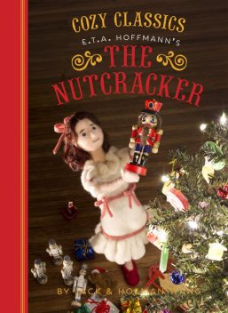 Cozy Classics: The Nutcracker, Jack Wang, Holman Wang