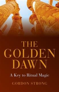 Golden Dawn – A Key to Ritual Magic, Gordon Strong