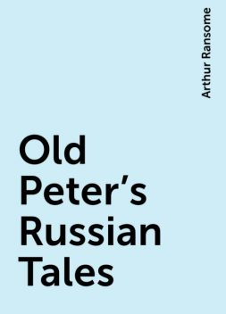 Old Peter's Russian Tales, Arthur Ransome
