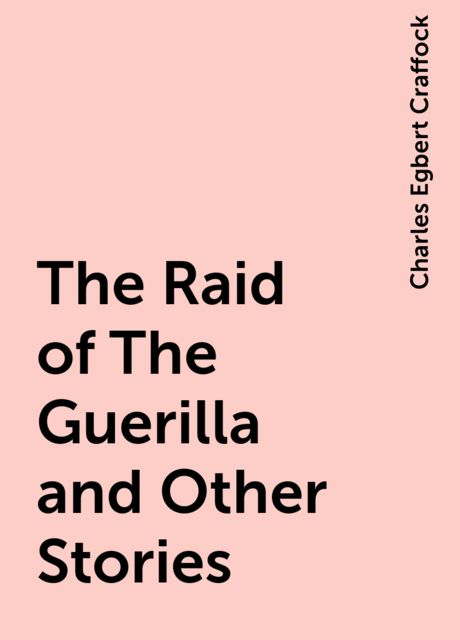 The Raid of The Guerilla and Other Stories, Charles Egbert Craffock