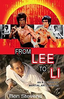 From Lee to Li: An A–Z guide of martial arts heroes, Ben Stevens