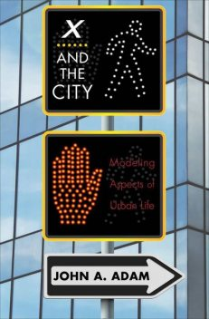 X and the City: Modeling Aspects of Urban Life, John Adam