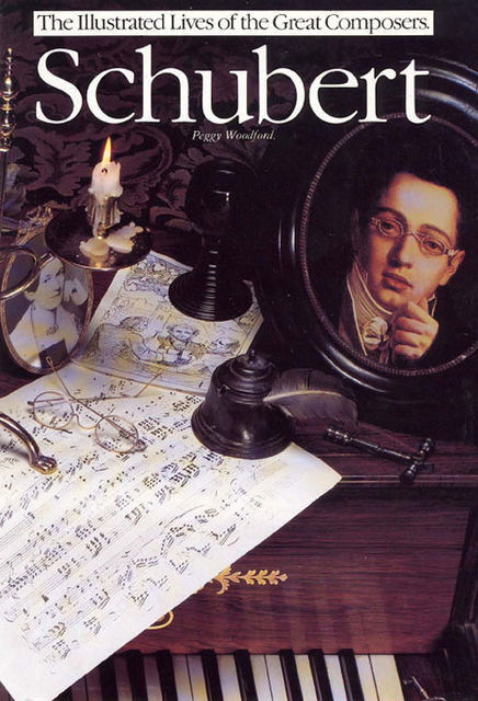 Schubert: The Illustrated Lives of the Great Composers, Peggy Woodford