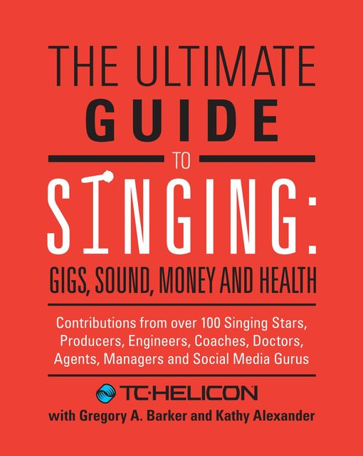 The Ultimate Guide to Singing, Gregory A.Barker, Kevin Alexander, TC-Helicon