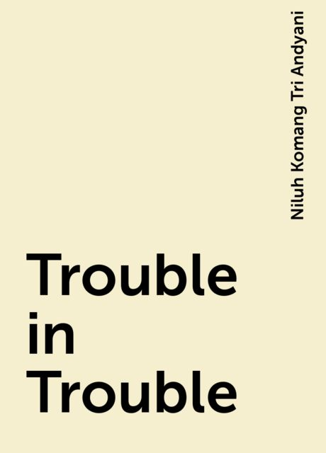 Trouble in Trouble, Niluh Komang Tri Andyani
