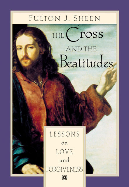 The Cross and the Beatitudes, Fulton J.Sheen