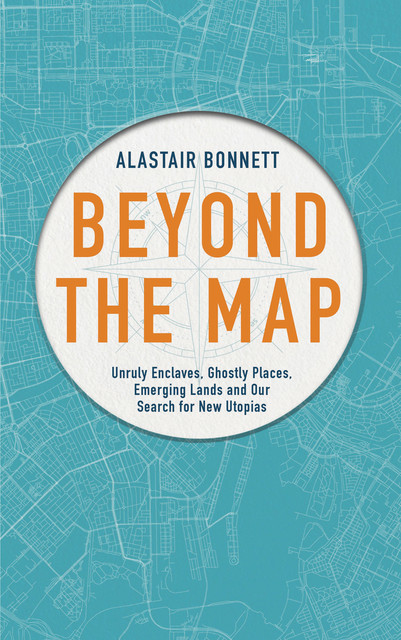 Beyond the Map (from the author of Off the Map), Alastair Bonnett