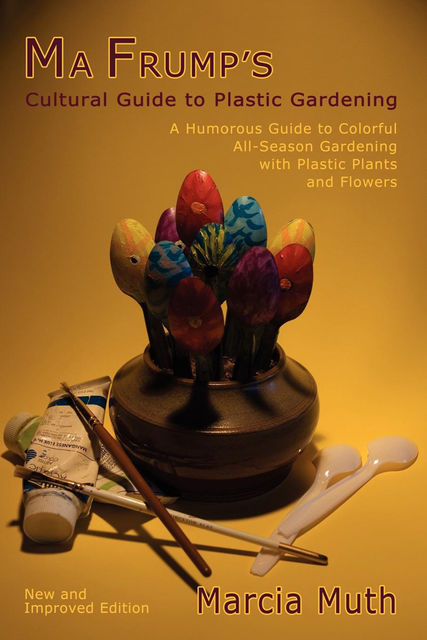 Ma Frump's Cultural Guide to Plastic Gardening, Marcia Muth