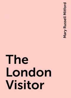 The London Visitor, Mary Russell Mitford