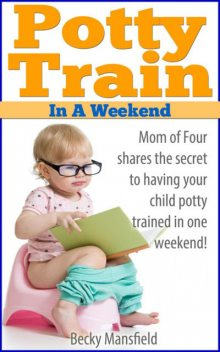 Potty Train in a Weekend, Becky Mansfield