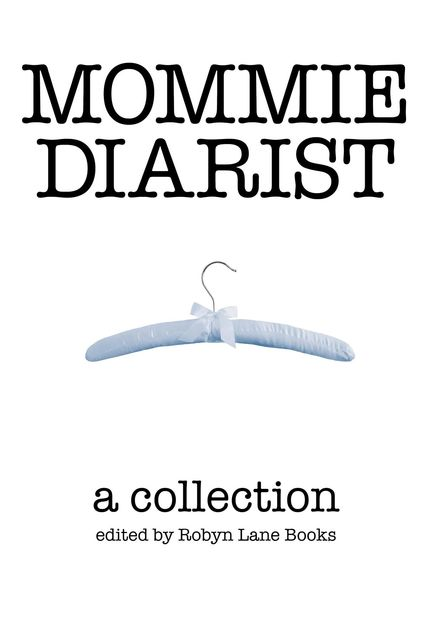 Mommie Diarist: A Collection, ROBYN.RASBERRY