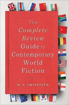 The Complete Review Guide to Contemporary World Fiction, M.A. Orthofer