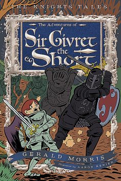 The Adventures of Sir Givret the Short, Gerald Morris