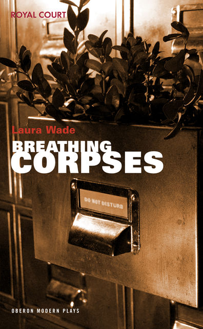Breathing Corpses, Laura Wade