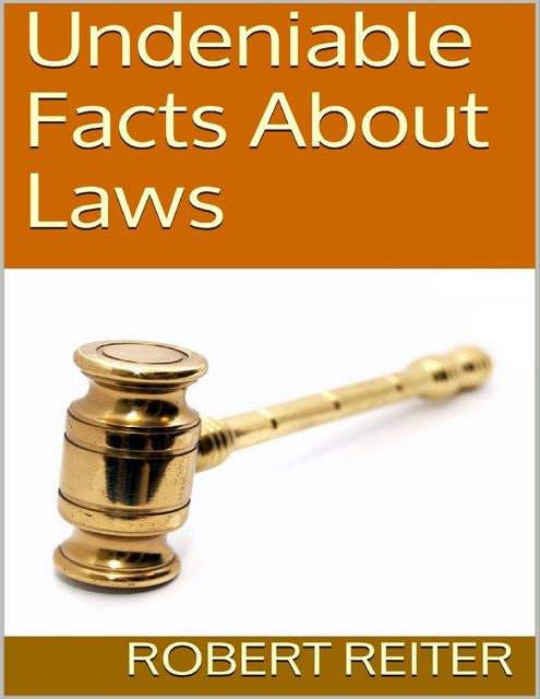 Undeniable Facts About Laws, Robert Reiter