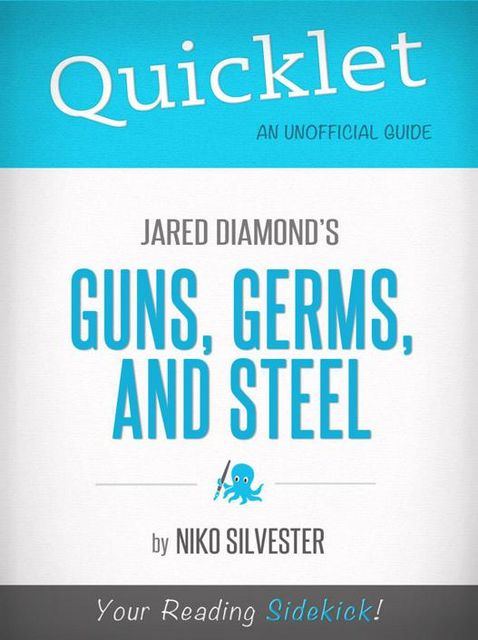 Quicklet on Guns, Germs, and Steel by Jared Diamond, Niko Silvester