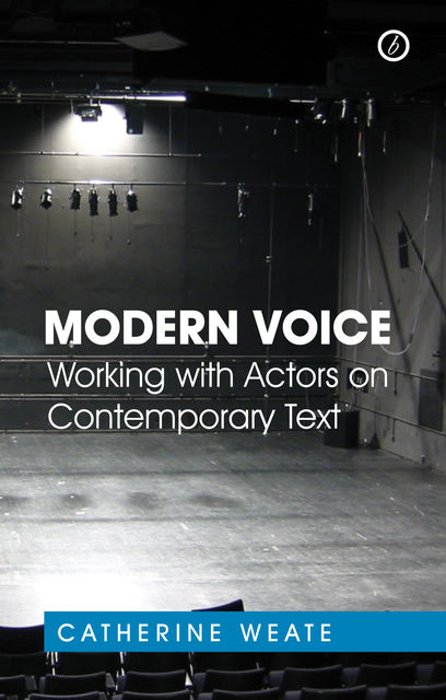 Modern Voice: Working with Actors on Contemporary Text, Catherine Weate