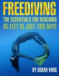 Freediving – The Essentials for Teaching 65 Feet In Just Two Days, Oskar Ege