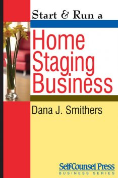 Start & Run a Home Staging Business, Dana J.Smithers